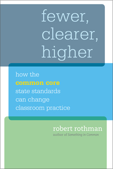 Fewer, Clearer, Higher: How the Common Core State Standards Can Change Classroom Practice by Robert Rothman
